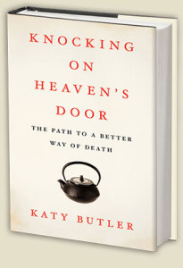 medicine, Knocking on Heaven's Door, Katy Butler, modern death, modern medicine, end of life